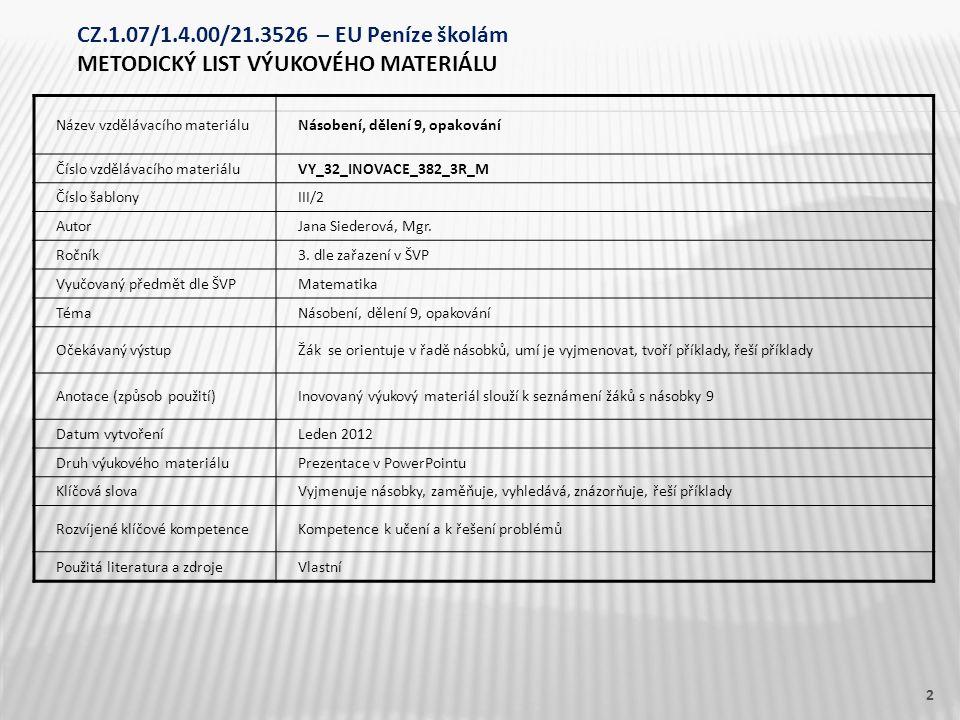 Název vzdělávacího materiáluNásobení, dělení 9, opakování Číslo vzdělávacího materiáluVY_32_INOVACE_382_3R_M Číslo šablonyIII/2 AutorJana Siederová, Mgr.