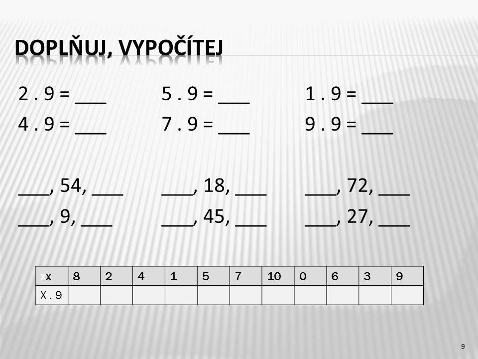 10 2.9 = 185. 9 = 451. 9 = 9 4. 9 = 367. 9 = 639.