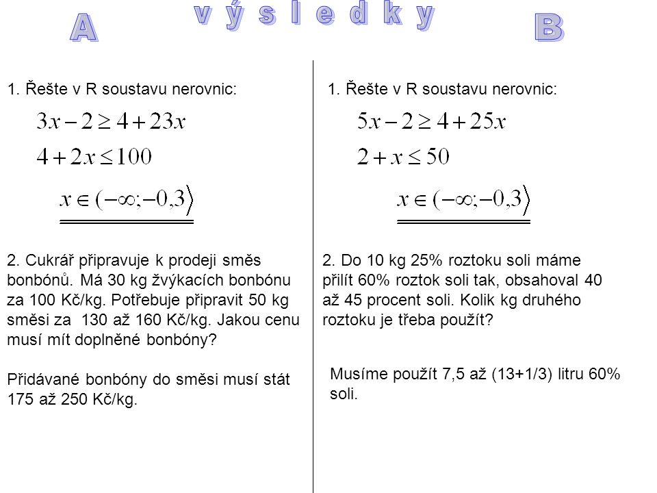 1. Řešte v R soustavu nerovnic: 2. Cukrář připravuje k prodeji směs bonbónů.