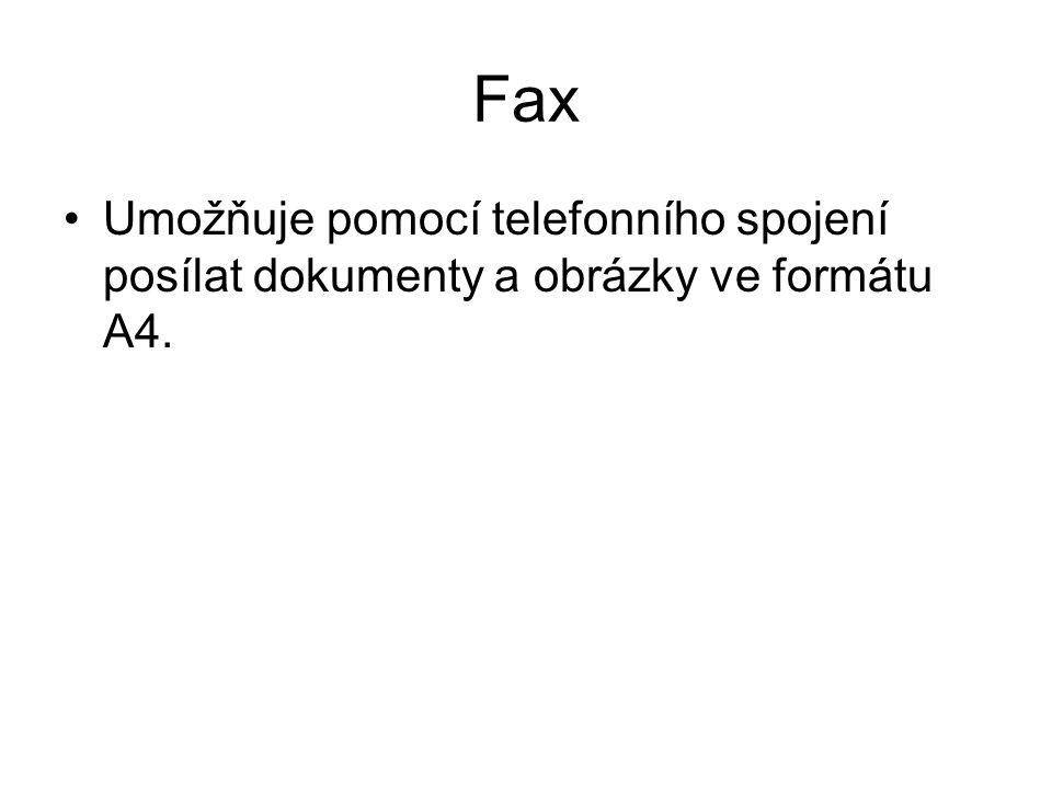 Fax Umožňuje pomocí telefonního spojení posílat dokumenty a obrázky ve formátu A4.