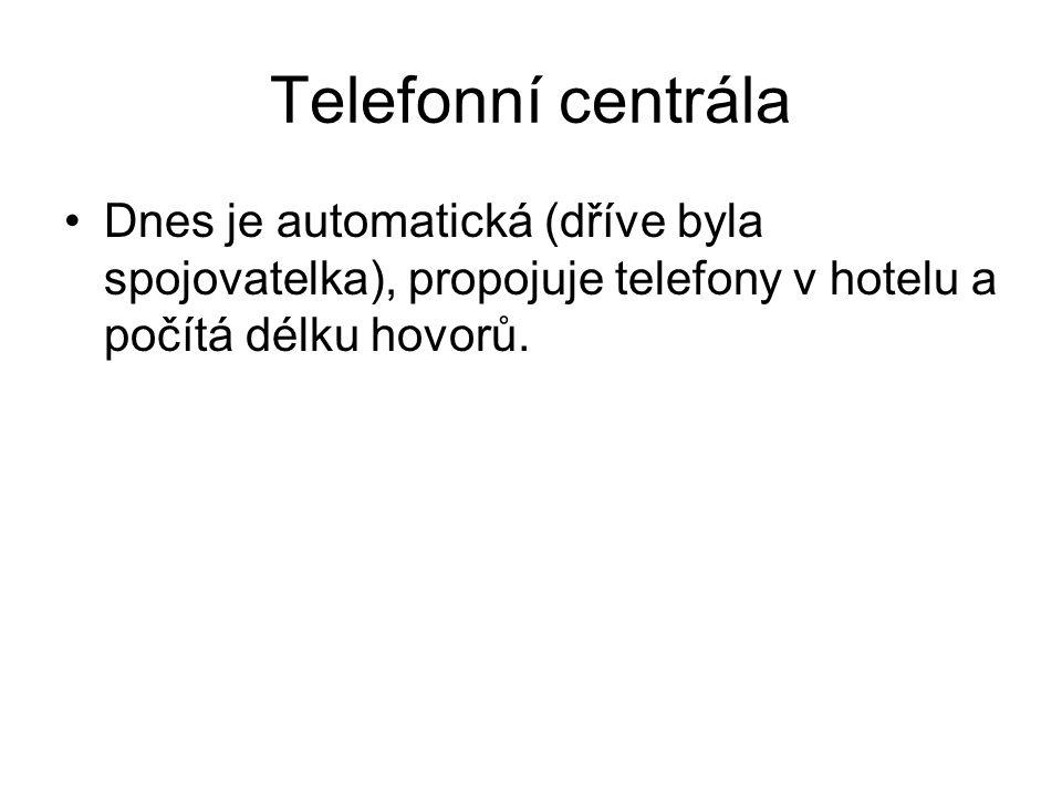 Telefonní centrála Dnes je automatická (dříve byla spojovatelka), propojuje telefony v hotelu a počítá délku hovorů.