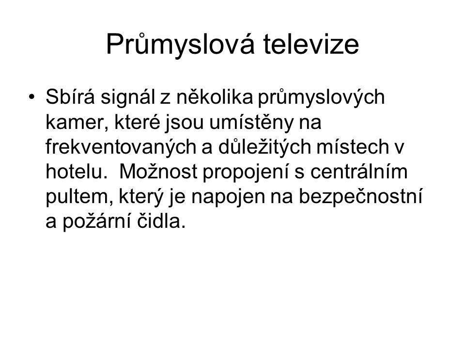 Průmyslová televize Sbírá signál z několika průmyslových kamer, které jsou umístěny na frekventovaných a důležitých místech v hotelu. Možnost propojen