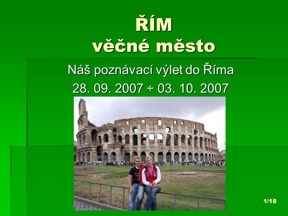 ŘÍM věčné město Náš poznávací výlet do Říma 28. 09. 2007 ÷ 03. 10. 2007 1/18