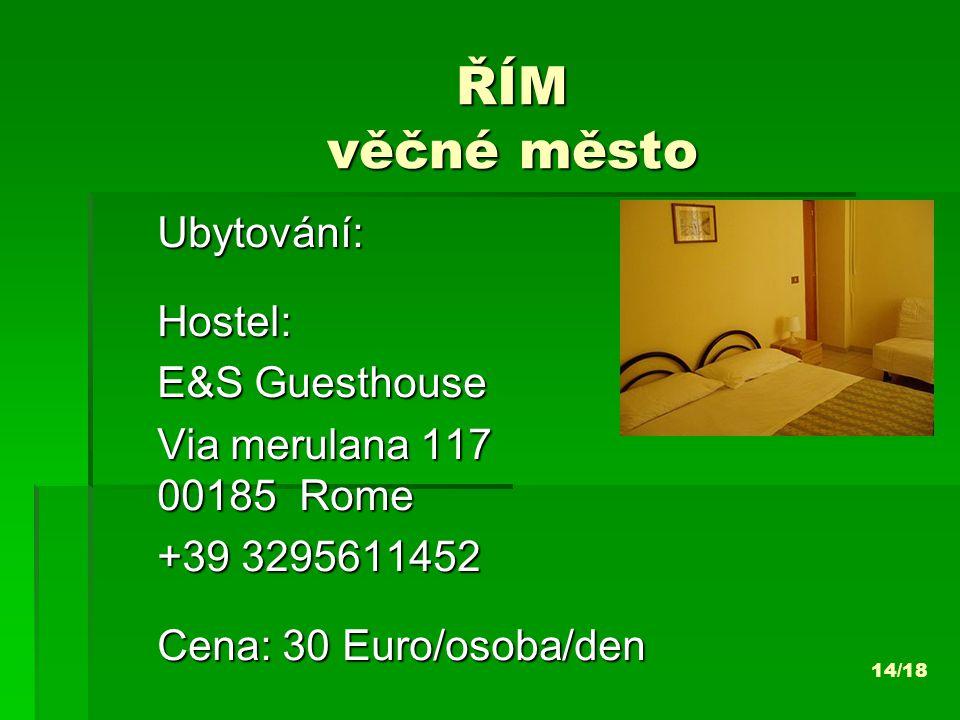 ŘÍM věčné město Ubytování:Hostel: E&S Guesthouse Via merulana 117 00185 Rome +39 3295611452 Cena: 30 Euro/osoba/den 14/18
