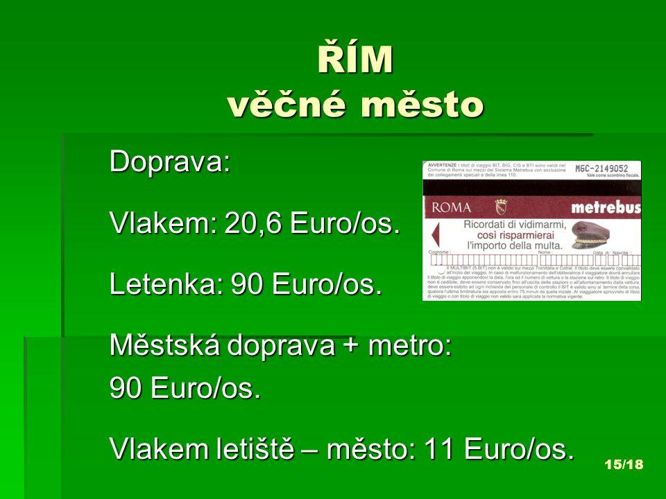 ŘÍM věčné město Doprava: Vlakem: 20,6 Euro/os. Letenka: 90 Euro/os.