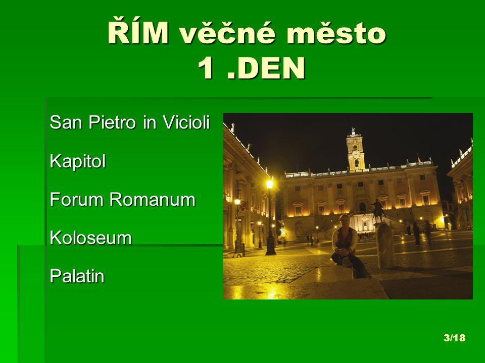 ŘÍM věčné město 1.DEN San Pietro in Vicioli Kapitol Forum Romanum KoloseumPalatin 3/18
