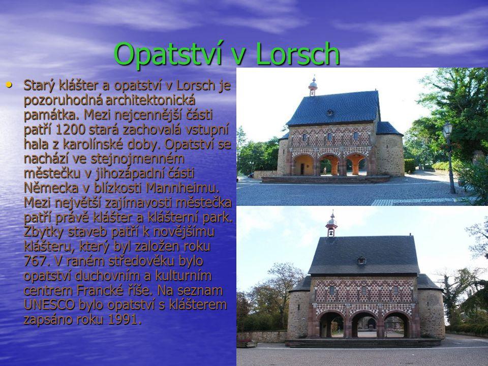 Opatství v Lorsch Opatství v Lorsch Starý klášter a opatství v Lorsch je pozoruhodná architektonická památka. Mezi nejcennější části patří 1200 stará