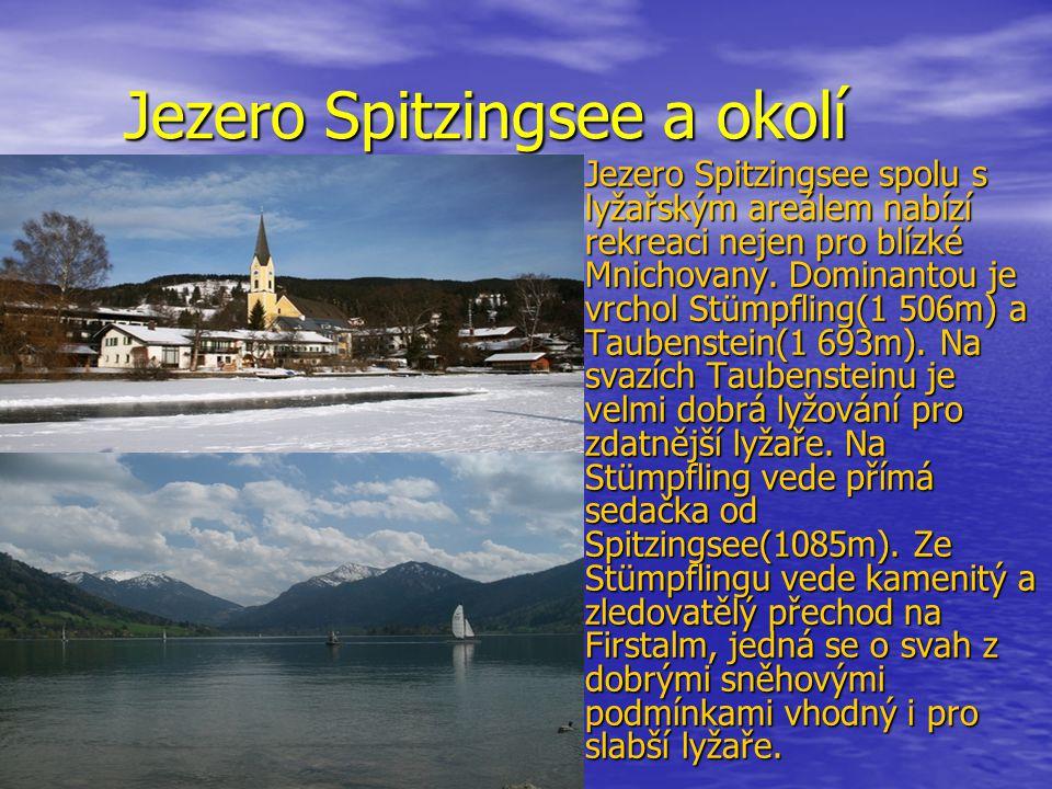 Jezero Spitzingsee a okolí Jezero Spitzingsee spolu s lyžařským areálem nabízí rekreaci nejen pro blízké Mnichovany. Dominantou je vrchol Stümpfling(1