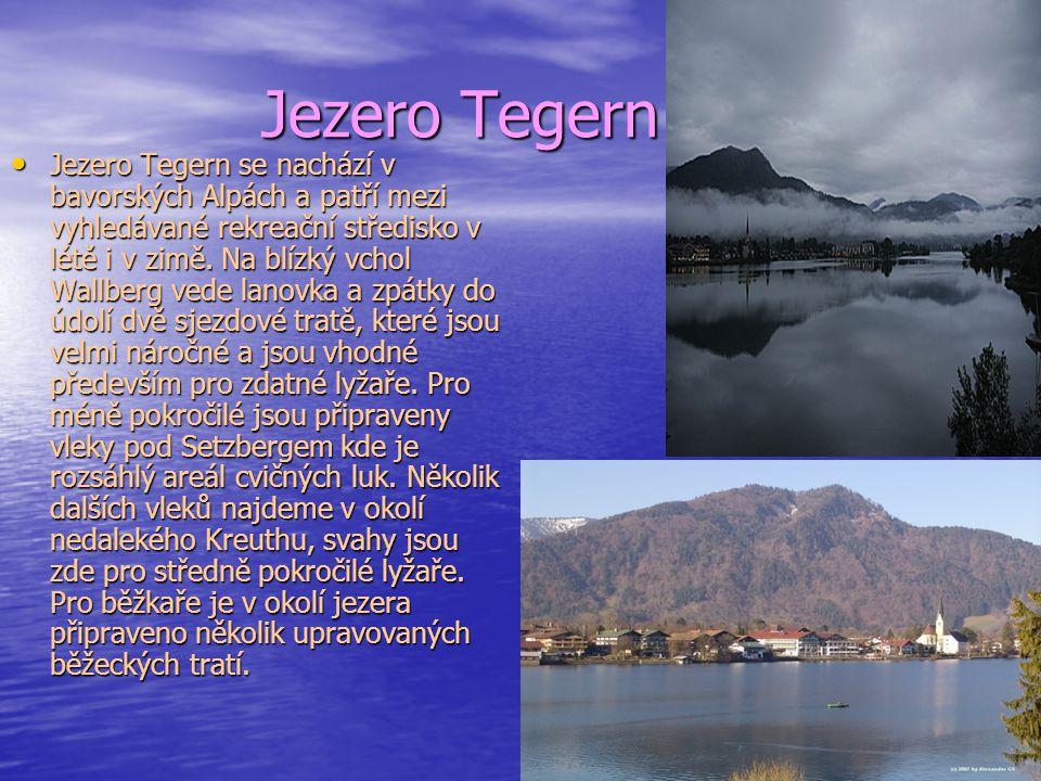 Jezero Tegern Jezero Tegern Jezero Tegern se nachází v bavorských Alpách a patří mezi vyhledávané rekreační středisko v létě i v zimě. Na blízký vchol