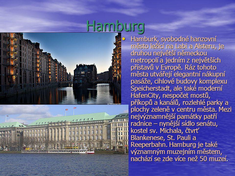 Hamburg Hamburk, svobodné hanzovní město ležící na Labi a Alsteru, je druhou největší německou metropolí a jedním z největších přístavů v Evropě. Ráz