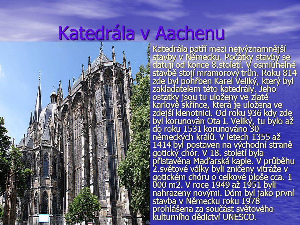 Katedrála v Aachenu Katedrála v Aachenu Katedrála patří mezi nejvýznamnější stavby v Německu. Počátky stavby se datují od konce 8.století. V osmiúheln