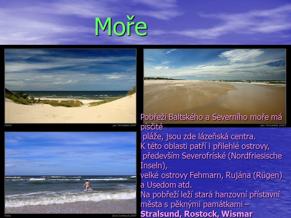 Moře Moře Pobřeží Baltského a Severního moře má písčité pláže, jsou zde lázeňská centra. pláže, jsou zde lázeňská centra. K této oblasti patří i přile