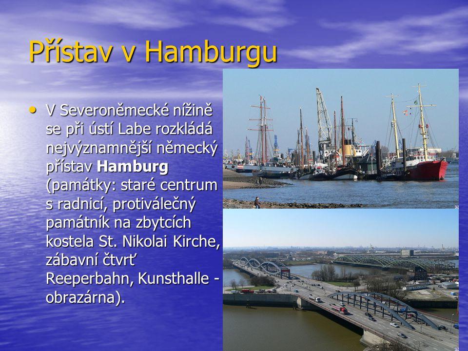 Přístav v Hamburgu V Severoněmecké nížině se při ústí Labe rozkládá nejvýznamnější německý přístav Hamburg (památky: staré centrum s radnicí, protivál