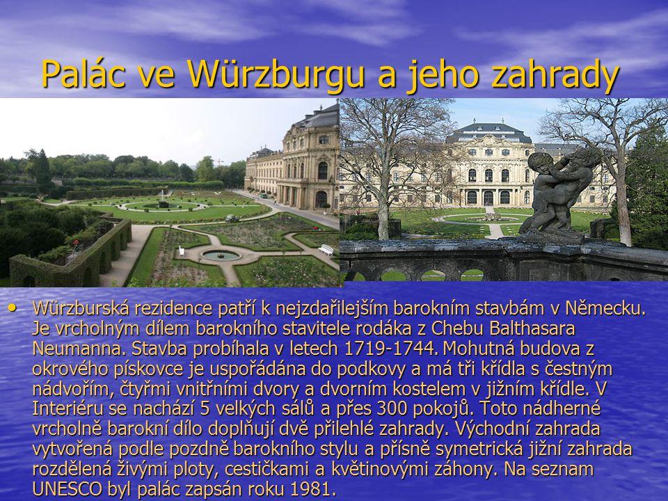 Palác ve Würzburgu a jeho zahrady Würzburská rezidence patří k nejzdařilejším barokním stavbám v Německu. Je vrcholným dílem barokního stavitele rodák