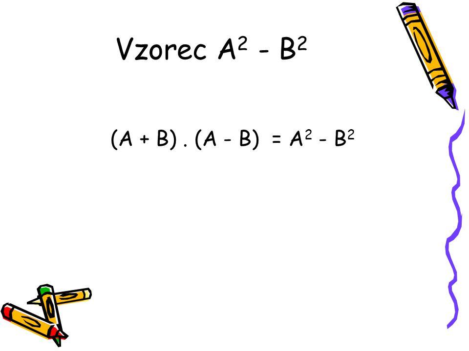 Vzorec A 2 - B 2 (A + B). (A - B) = A 2 - B 2