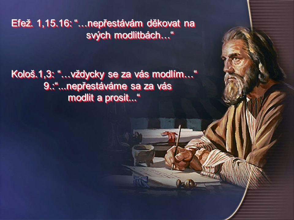 """Kološ.1,3: """"…vždycky se za vás modlím…"""" 9.:""""...nepřestáváme sa za vás 9.:""""...nepřestáváme sa za vás modlit a prosit..."""" modlit a prosit..."""" Kološ.1,3:"""