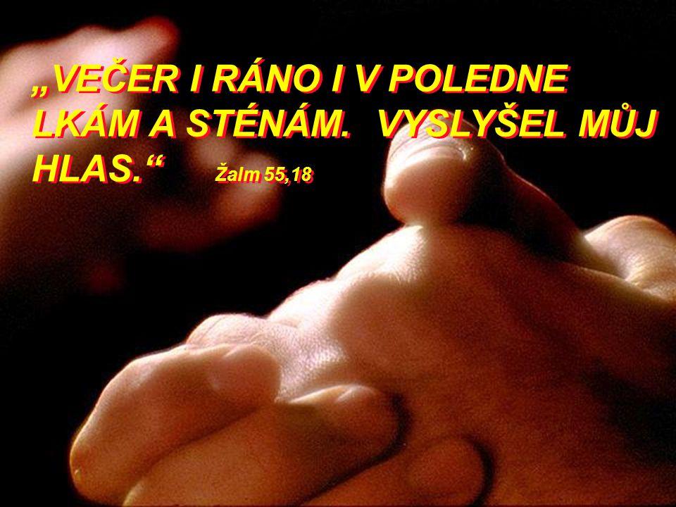 """VEČER I RÁNO I V POLEDNE LKÁM A STÉNÁM. VYSLYŠEL MŮJ HLAS."" Žalm 55,18"