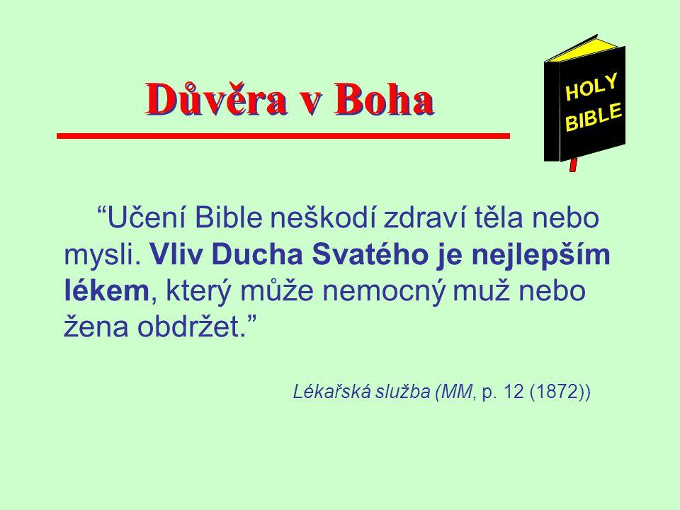 """""""Učení Bible neškodí zdraví těla nebo mysli. Vliv Ducha Svatého je nejlepším lékem, který může nemocný muž nebo žena obdržet."""" Lékařská služba (MM, p."""