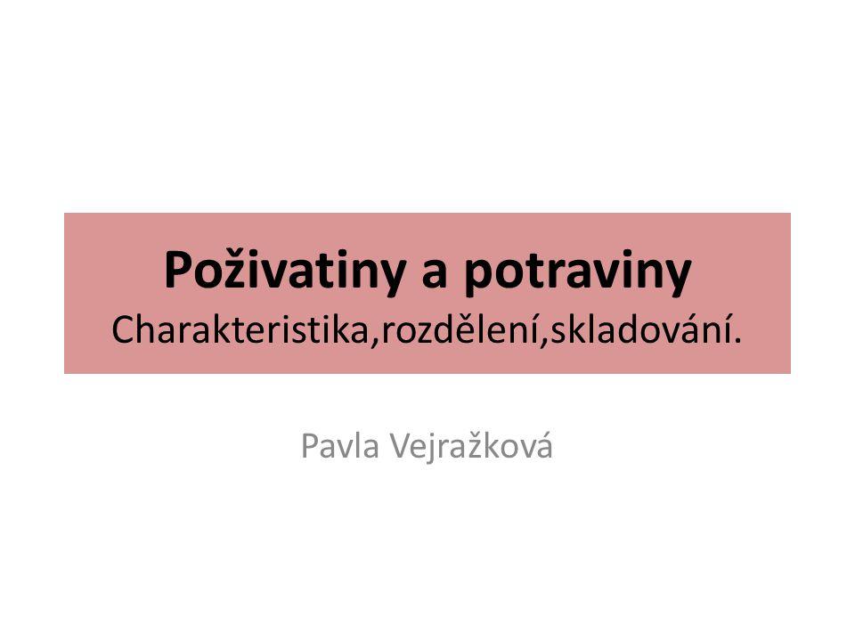 Poživatiny a potraviny Charakteristika,rozdělení,skladování. Pavla Vejražková
