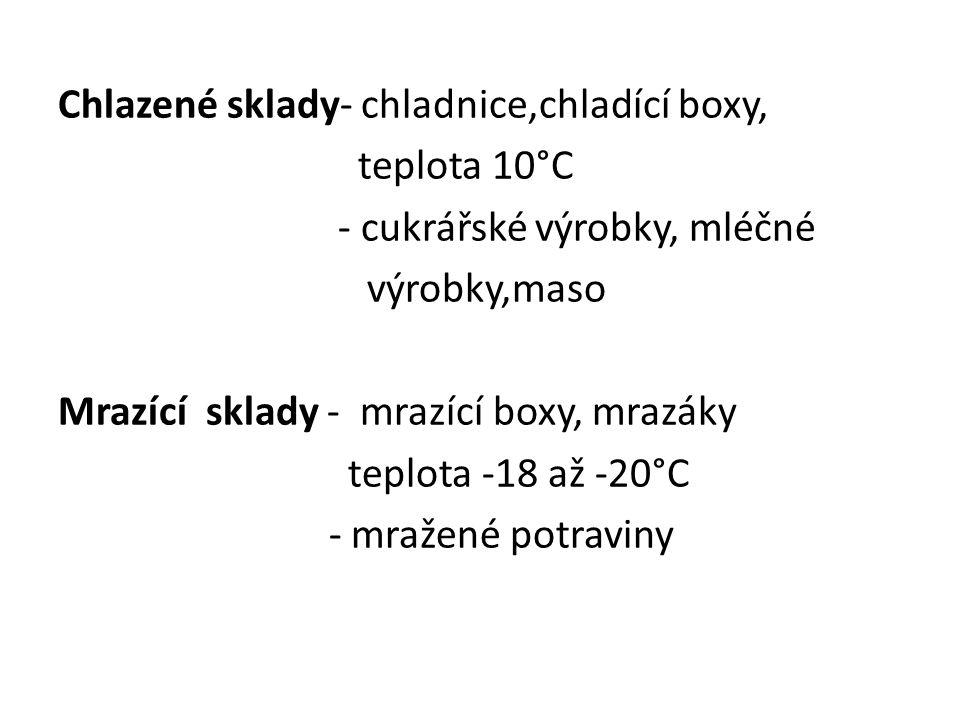 Chlazené sklady- chladnice,chladící boxy, teplota 10°C - cukrářské výrobky, mléčné výrobky,maso Mrazící sklady - mrazící boxy, mrazáky teplota -18 až -20°C - mražené potraviny
