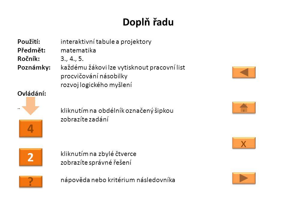 Doplň řadu Použití:interaktivní tabule a projektory Předmět: matematika Ročník:3., 4., 5. Poznámky: každému žákovi lze vytisknout pracovní list procvi