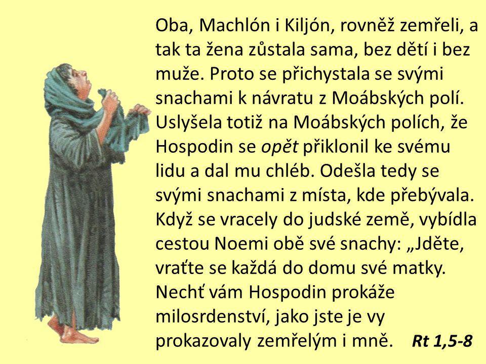 Oba, Machlón i Kiljón, rovněž zemřeli, a tak ta žena zůstala sama, bez dětí i bez muže.