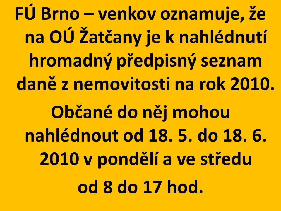 FÚ Brno – venkov oznamuje, že na OÚ Žatčany je k nahlédnutí hromadný předpisný seznam daně z nemovitosti na rok 2010. Občané do něj mohou nahlédnout o