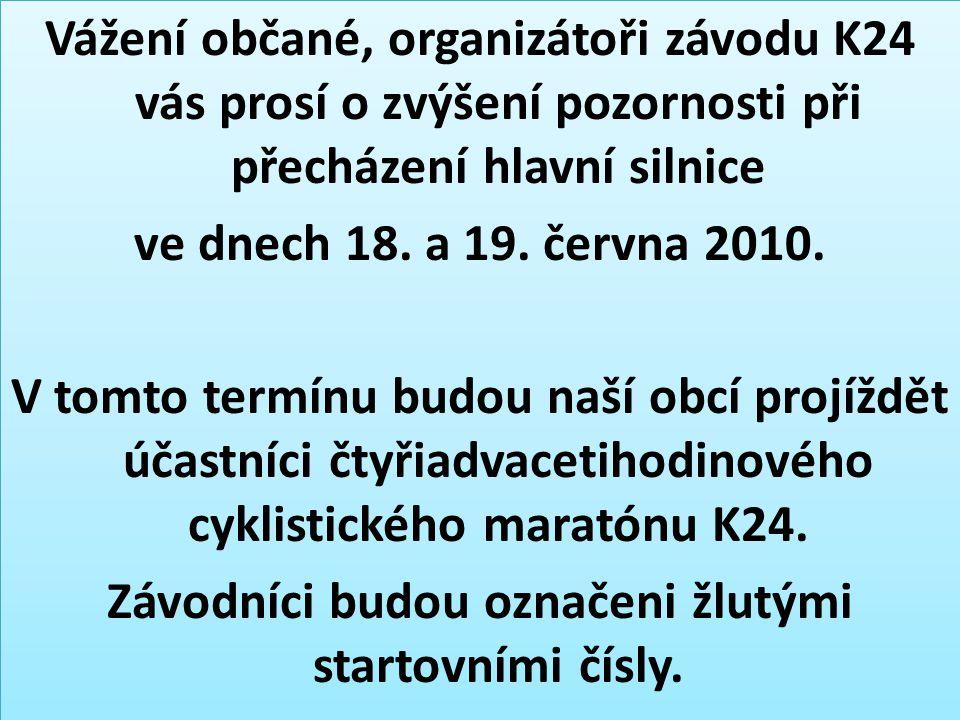 Vážení občané, organizátoři závodu K24 vás prosí o zvýšení pozornosti při přecházení hlavní silnice ve dnech 18. a 19. června 2010. V tomto termínu bu