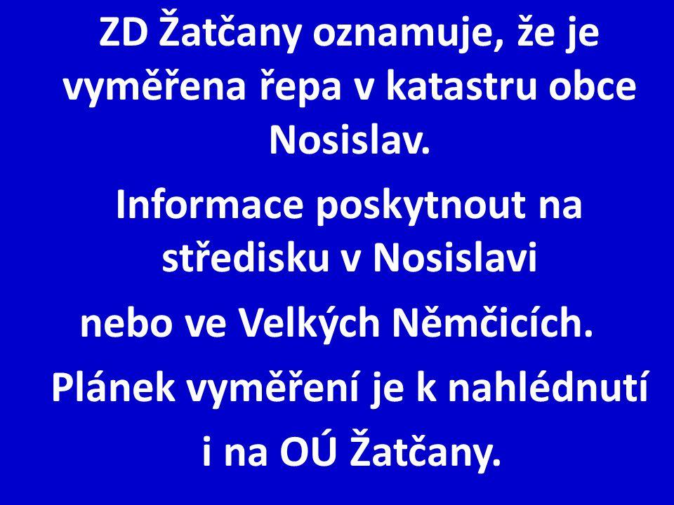 ZD Žatčany oznamuje, že je vyměřena řepa v katastru obce Nosislav. Informace poskytnout na středisku v Nosislavi nebo ve Velkých Němčicích. Plánek vym