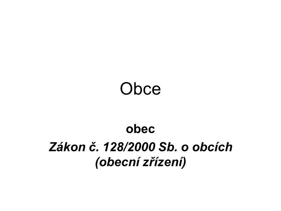 Obce obec Zákon č. 128/2000 Sb. o obcích (obecní zřízení)