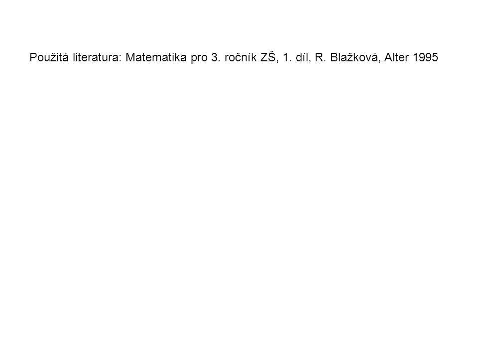 Použitá literatura: Matematika pro 3. ročník ZŠ, 1. díl, R. Blažková, Alter 1995