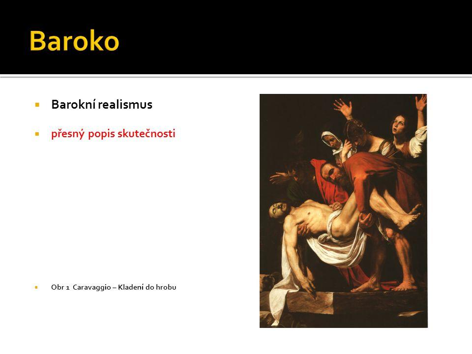  Barokní realismus  přesný popis skutečnosti  Obr 1 Caravaggio – Kladení do hrobu