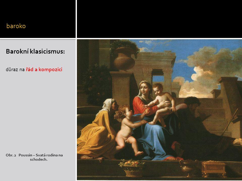 baroko Barokní klasicismus: důraz na řád a kompozici Obr. 2 Poussin – Svatá rodina na schodech.