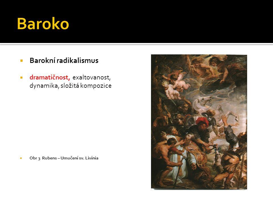  Barokní radikalismus  dramatičnost, exaltovanost, dynamika, složitá kompozice  Obr 3 Rubens – Umučení sv. Livínia