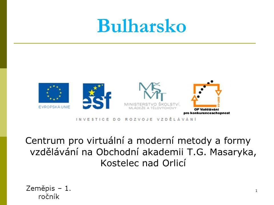 Centrum pro virtuální a moderní metody a formy vzdělávání na Obchodní akademii T.G. Masaryka, Kostelec nad Orlicí Zeměpis – 1. ročník 1 Bulharsko