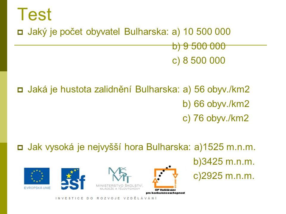 Test  Jaký je počet obyvatel Bulharska: a) 10 500 000 b) 9 500 000 c) 8 500 000  Jaká je hustota zalidnění Bulharska: a) 56 obyv./km2 b) 66 obyv./km