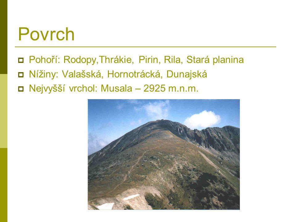 Povrch  Pohoří: Rodopy,Thrákie, Pirin, Rila, Stará planina  Nížiny: Valašská, Hornotrácká, Dunajská  Nejvyšší vrchol: Musala – 2925 m.n.m.