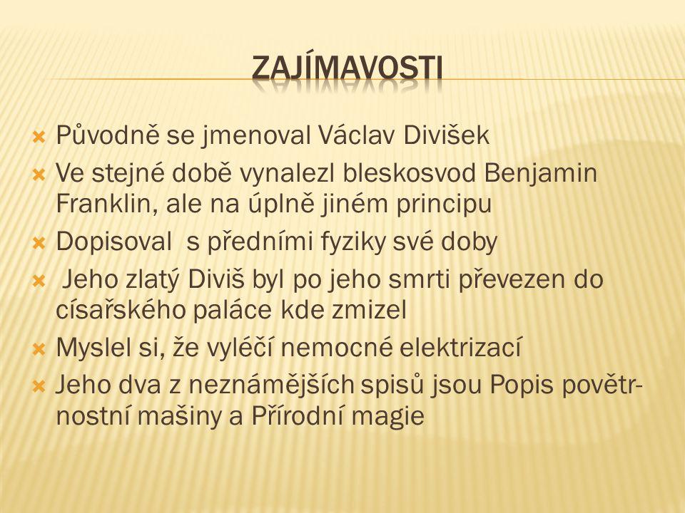  Původně se jmenoval Václav Divišek  Ve stejné době vynalezl bleskosvod Benjamin Franklin, ale na úplně jiném principu  Dopisoval s předními fyziky