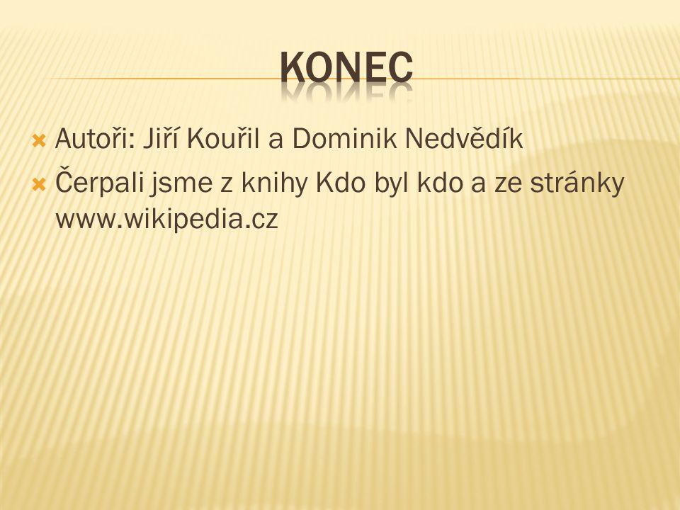  Autoři: Jiří Kouřil a Dominik Nedvědík  Čerpali jsme z knihy Kdo byl kdo a ze stránky www.wikipedia.cz