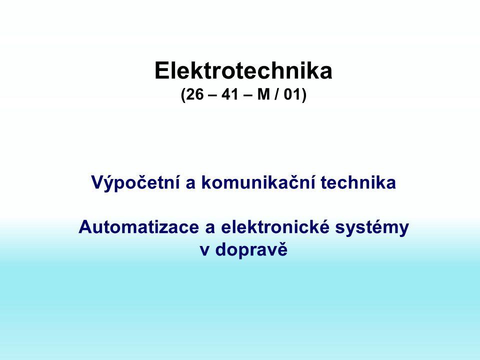 Elektrotechnika (26 – 41 – M / 01) Výpočetní a komunikační technika Automatizace a elektronické systémy v dopravě
