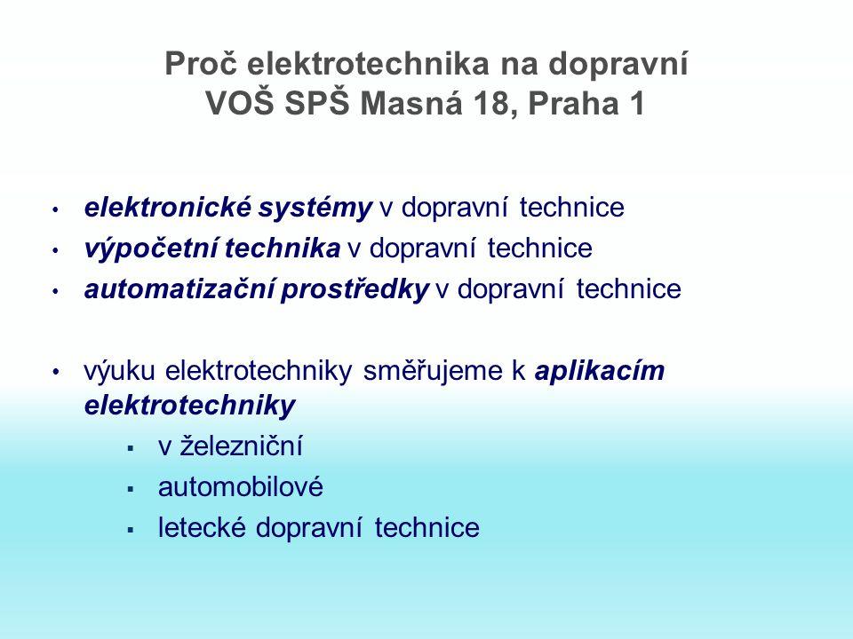 Proč elektrotechnika na dopravní VOŠ SPŠ Masná 18, Praha 1 elektronické systémy v dopravní technice výpočetní technika v dopravní technice automatizač
