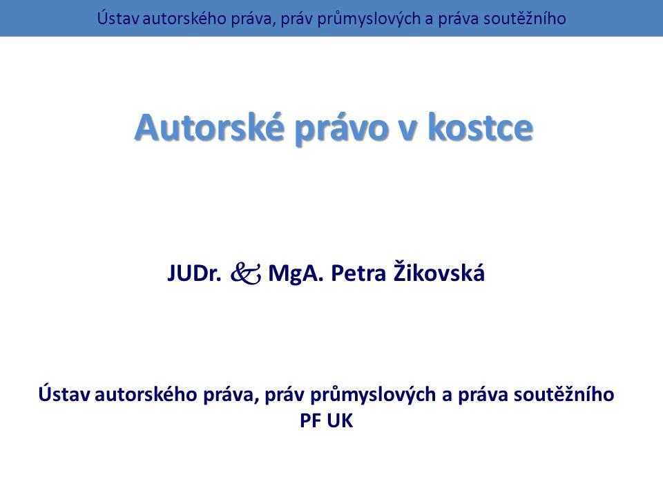 Autorské právo v kostce JUDr. MgA.