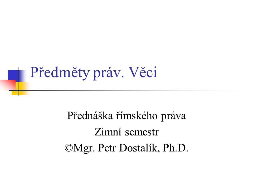 Předměty práv Osoby svobodné Nemohou být předmětem práva Pouze v rodinném poměru – analogie majetku – actio ad exhibendum pro PF.