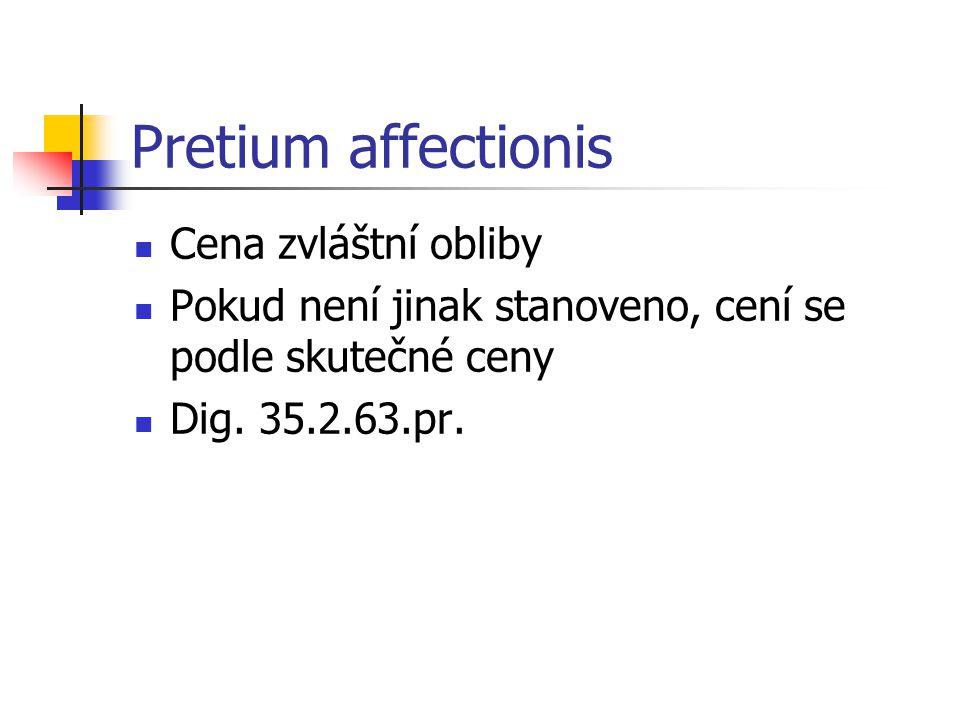 Pretium affectionis Cena zvláštní obliby Pokud není jinak stanoveno, cení se podle skutečné ceny Dig. 35.2.63.pr.