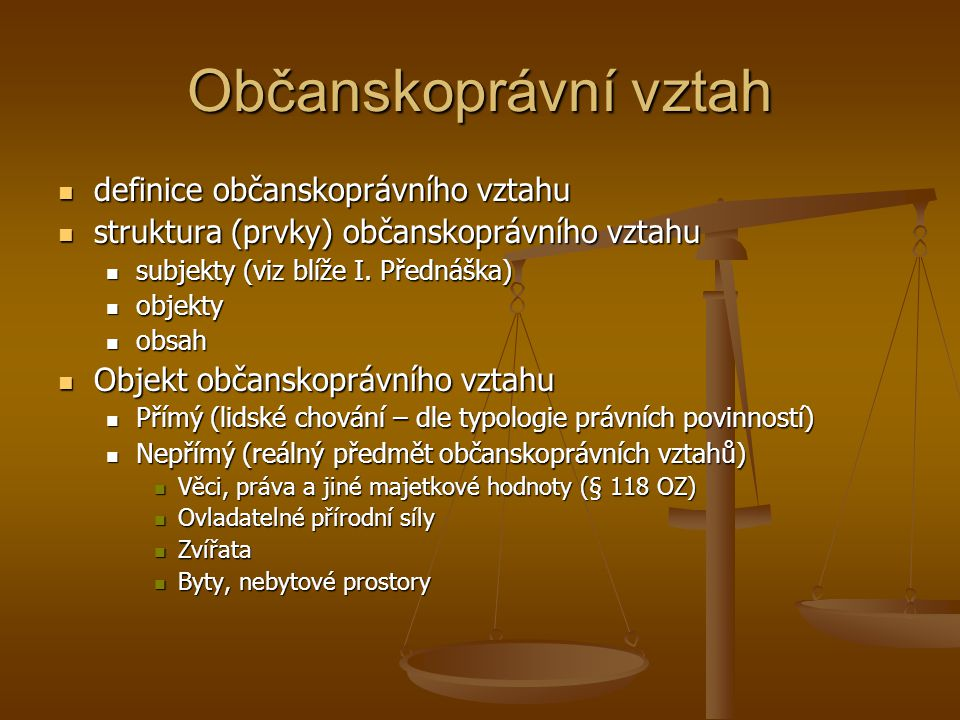 Občanskoprávní vztah definice občanskoprávního vztahu definice občanskoprávního vztahu struktura (prvky) občanskoprávního vztahu struktura (prvky) obč