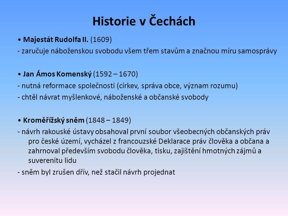 Historie v Čechách Majestát Rudolfa II. (1609) - zaručuje náboženskou svobodu všem třem stavům a značnou míru samosprávy Jan Ámos Komenský (1592 – 167