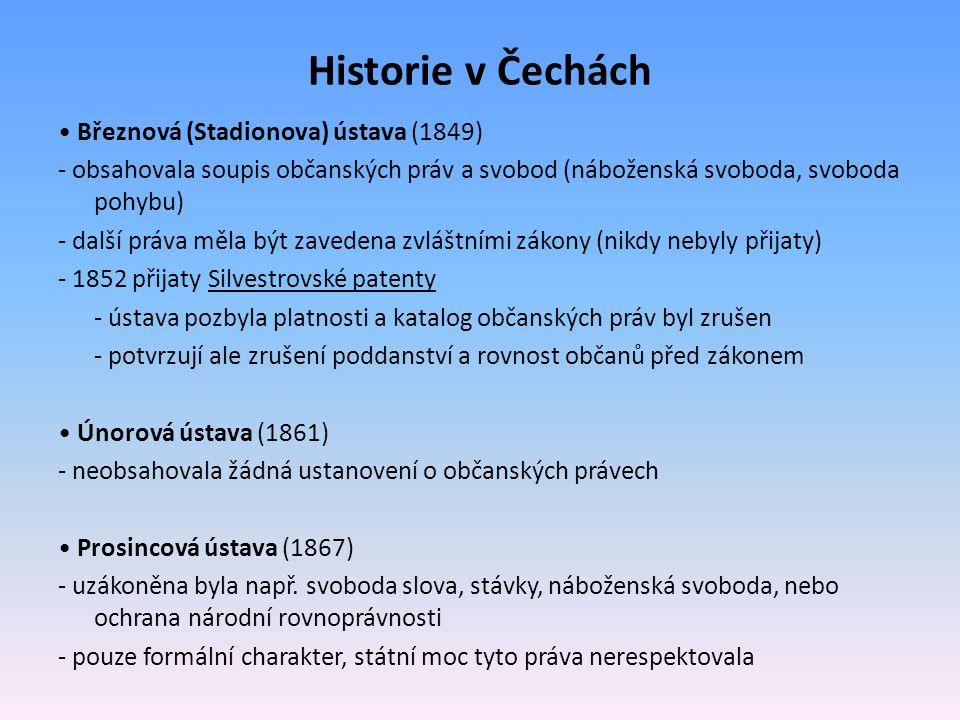 Historie v Čechách Březnová (Stadionova) ústava (1849) - obsahovala soupis občanských práv a svobod (náboženská svoboda, svoboda pohybu) - další práva