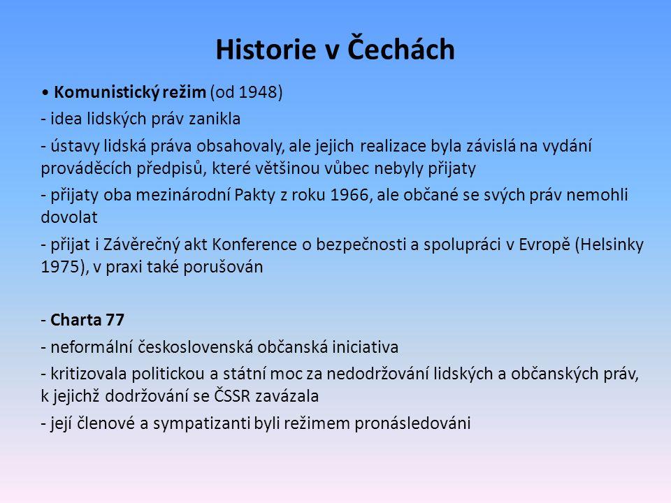 Historie v Čechách Komunistický režim (od 1948) - idea lidských práv zanikla - ústavy lidská práva obsahovaly, ale jejich realizace byla závislá na vy