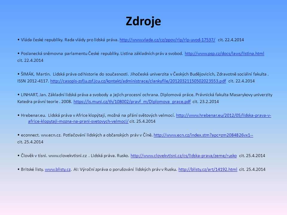 Zdroje Vláda české republiky. Rada vlády pro lidská práva. http://www.vlada.cz/cz/ppov/rlp/rlp-uvod-17537/ cit. 22.4.2014http://www.vlada.cz/cz/ppov/r