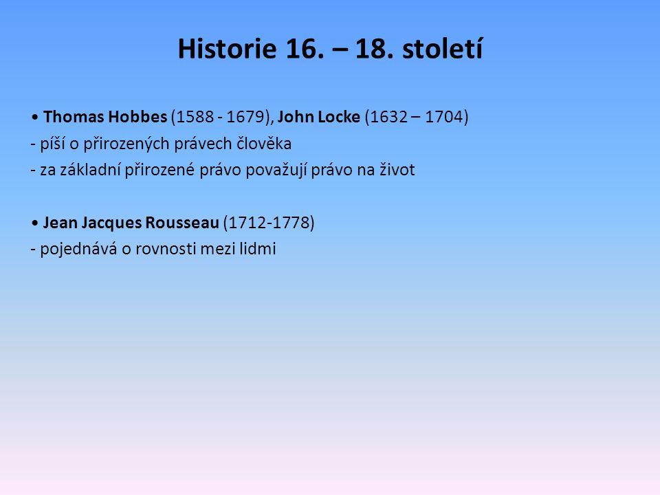 Historie 16. – 18. století Thomas Hobbes (1588 - 1679), John Locke (1632 – 1704) - píší o přirozených právech člověka - za základní přirozené právo po